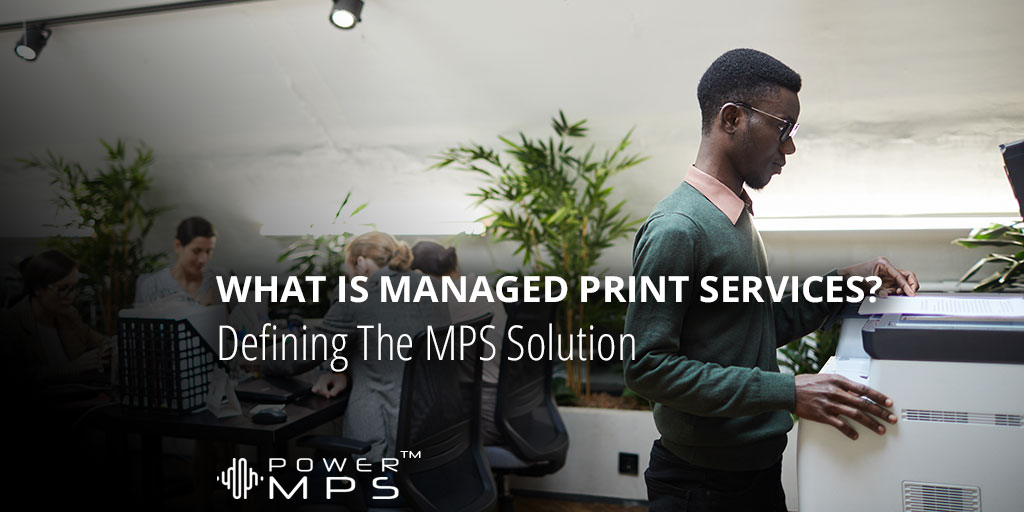 Defining Managed Print Services - MPS Solution