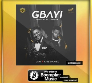 LYRICS & INSTRUMENTAL: CDQ – Gbayi ft. Kiss Daniel