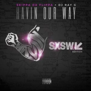 DOWNLOAD MIXTAPE: SKIPPA DA FLIPPA – HAVIN OUR WAY (ZIP/iTUNES/MP3 FILE)