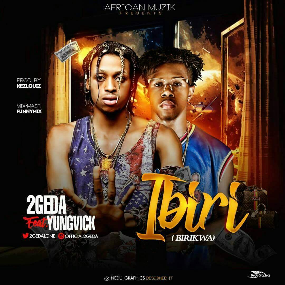 DOWNLOAD MP3: 2Geda Ft. Yungvick - Ibiri (Birikwa)