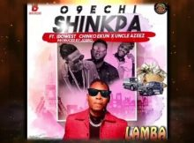 O9echi – Shinkpa Ft. Idowest & Chinko Ekun