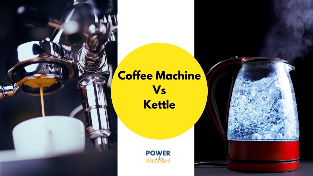 Coffee Machine vs Kettle