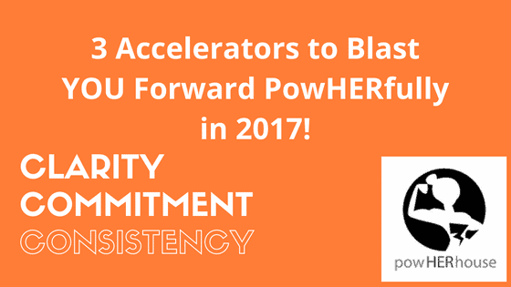 3 Accelerators to Blast You Forward PowHERfully in 2017 – full article