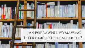 poprawna wymowa greckiego alfabetu