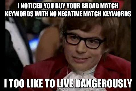 Broad match keywords without negative match keywords