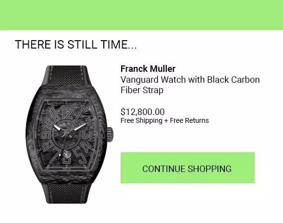 "Act within 30 minutes as the customer may still be considering the purchase. This example of Franck Muller, a Swiss watchmaker, starts with ""There is still time... ."""