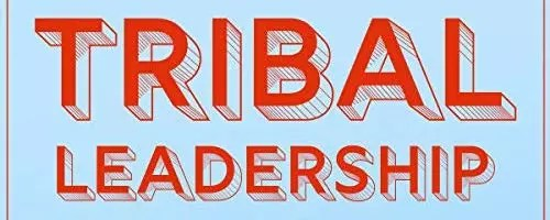 Tribal Leadership: Leveraging to Build a Thriving Organization