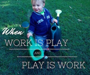 When work is play and play is work