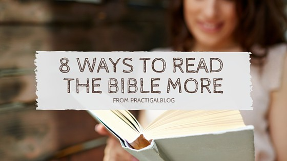 8 Ways to Read the Bible More