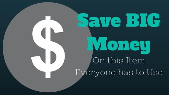 Save BIG Money on this Item Everyone has to Use