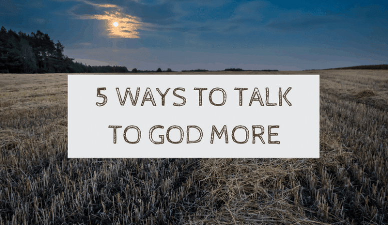 5 ways to talk to God more