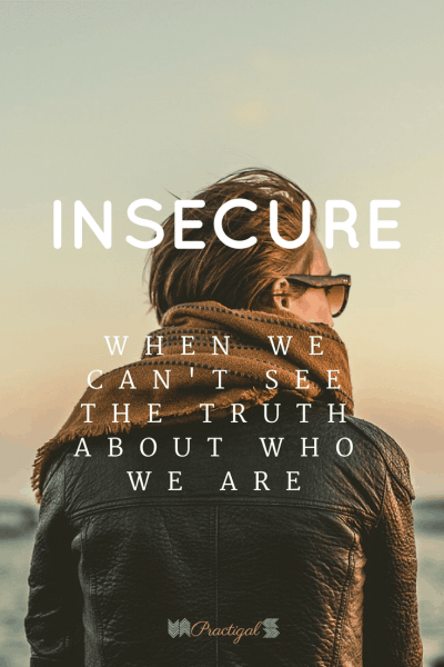 Insecure: When we can't see the truth about who we are.