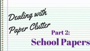 Dealing with paper clutter. Part 2: School Papers