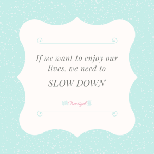 If we want to enjoy our lives, we need to slow down.