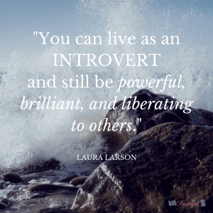 You can live as an introvert and still be powerful, brilliant, and liberating to others.