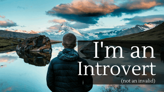 I'm an introvert, not an invalid