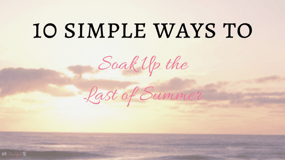Summer is coming to a close, which often leaves us quickly doing things we meant to do all summer. Check out 10 simple ways to soak up the last of summer. -Practigal Blog