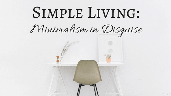 Simple Living: Minimalism in Disguise
