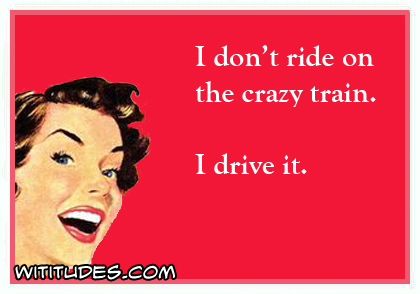 dont-ride-crazy-train-drive-it-ecard.jpg