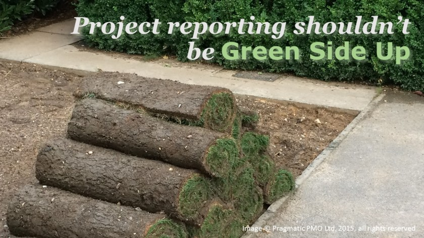 Project reporting shouldn't be green side up