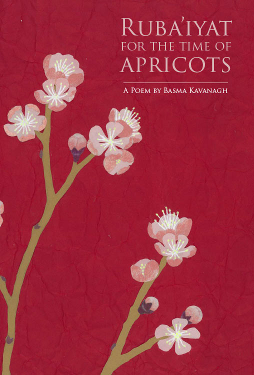 Ruba'iyat for the Time of Apricots: A Poem by Basma Kavanagh book cover