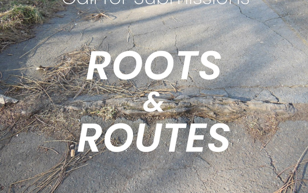 Call for Submissions: Roots & Routes