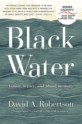 Black Water: Family, Legacy, and Blood Memory by David A. Robertson