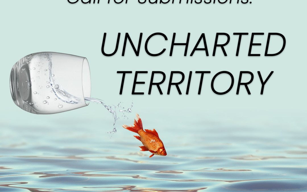 Call for Submissions: Uncharted Territory