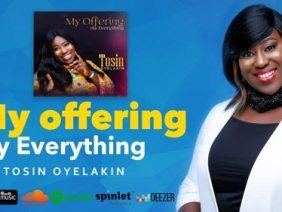 Tosin Oyelakin – My Offering My Everything Album