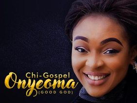 Chi-Gospel – Onyeoma (Good God) with Lyrics Video