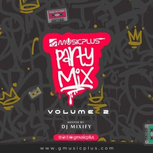 GMusicPlus Party Mix (Vol. 2) – Hosted By DJ Mixify