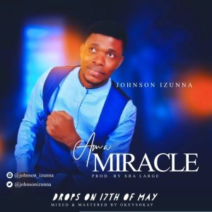 Johnson Izunna – Am A Miracle (Audio + Download)