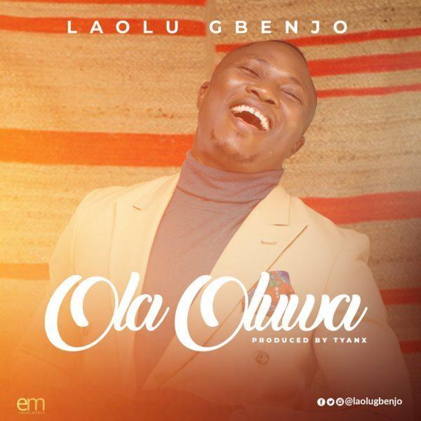 Laolu Gbenjo – Ola Oluwa