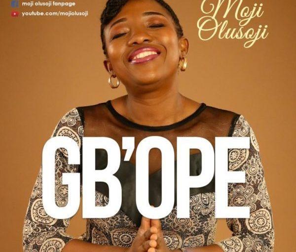 Moji Olusoji – Gb'ope [Lyrics Video]