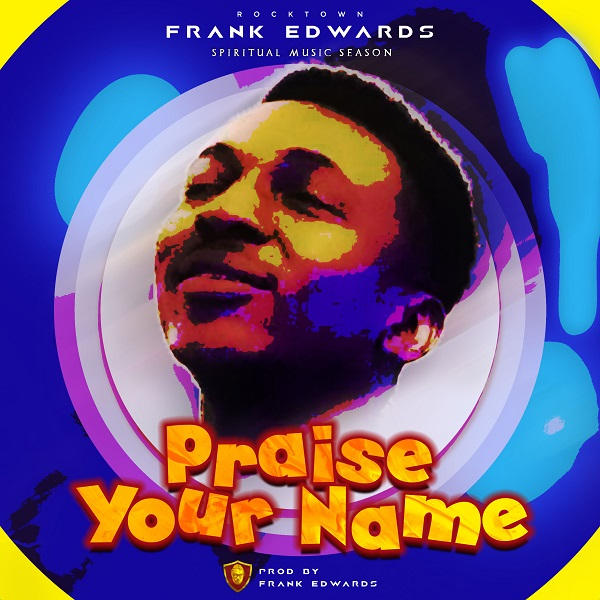Frank Edwards Praise Your Name