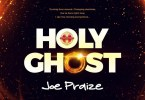 Joe Praize Holy Ghost