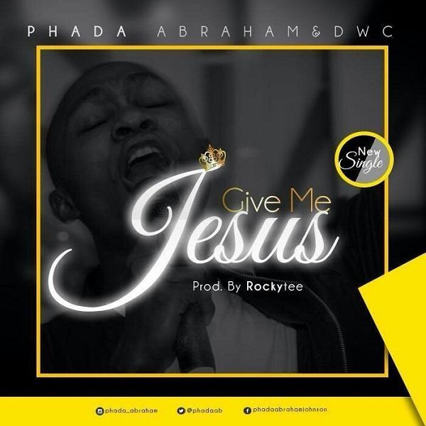 Phada Abraham Give Me Jesus