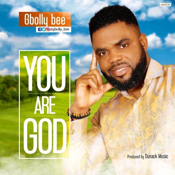 Gbolly Bee You Are God