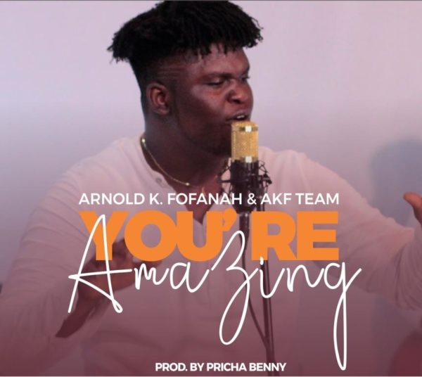 Arnold K. Fofanah – You're Amazing