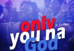 Light Oguzie – Only You Na God ft. Chinwe
