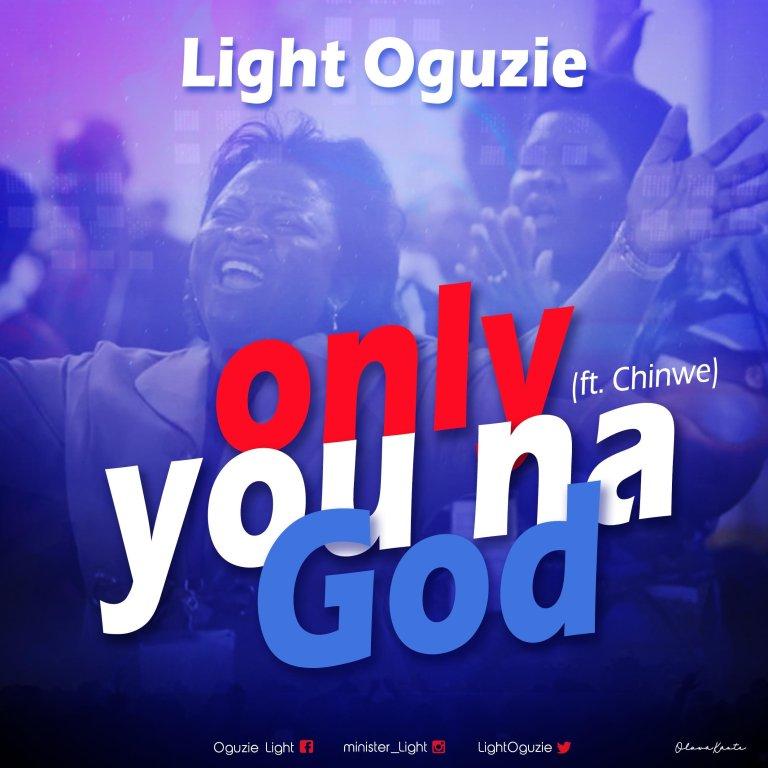 Light Oguzie – Only You Na God ft. Chinwe