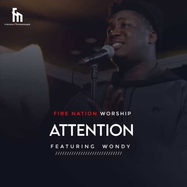 Fire Nation Worship Ft. Wondy – Attention