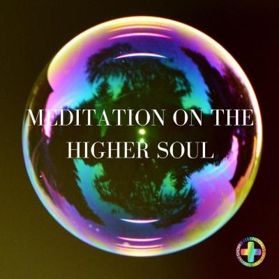Meditation On The Higher Soul
