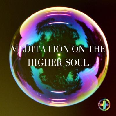 Meditation On The Higher Soul