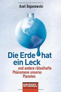 Die Erde hat ein Leck: Und andere rätselhafte Phänomene unseres Planeten