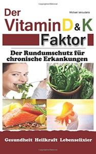 Der Vitamin D & K Faktor: Der Rundumschutz für chronische Erkrankungen