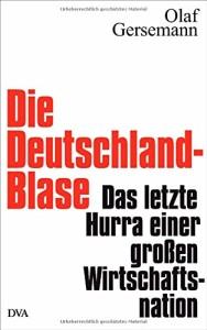 Die Deutschland-Blase: Das letzte Hurra einer großen Wirtschaftsnation
