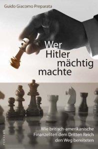 Wer Hitler mächtig machte: Wie britisch-amerikanische Finanzeliten dem Dritten Reich den Weg bereiteten