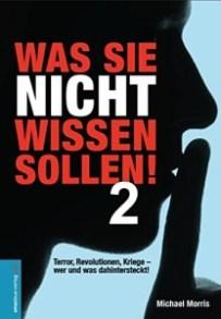 Was Sie nicht wissen sollen! Band 2: Terror, Revolutionen, Kriege - wer und was wirklich dahintersteckt!