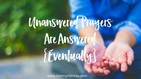 Unanswered Prayers Are Answered {Eventually}
